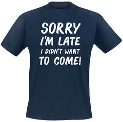 Sorry I´m Late I Didn`t Want To Come!